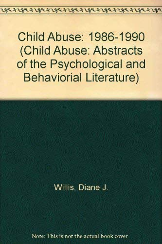 Child Abuse: Abstracts of the Psychological and Behavioral Literature, 1986-1990 (Bibliographies in...