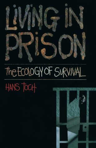 Living In Prison-The Ecology Of Survival: Toch, Hans
