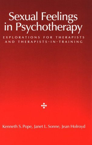 Sexual Feelings in Psychotherapy: Explorations for Therapists-In-Training: Kenneth S. Pope,