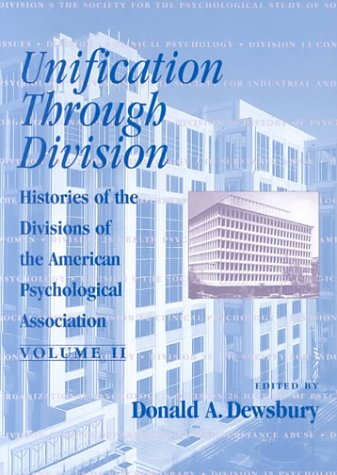 Unification Through Division: Histories of the Divisions of the American Psychological Association,...