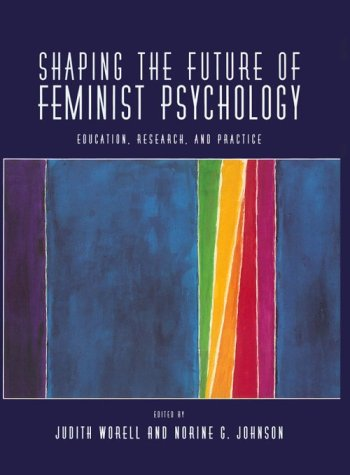 9781557984487: Shaping the Future of Feminist Psychology: Education, Research, and Practice (Psychology of Women Book Series)