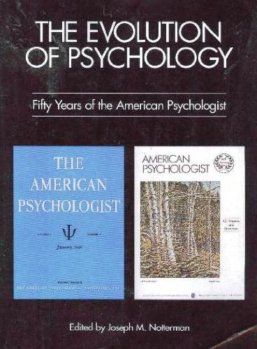 The Evolution of Psychology: Fifty Years of the American Psychologist: Notterman