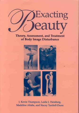 Exacting Beauty : Theory, Assessment, and Treatment: Leslie J. Heinberg;