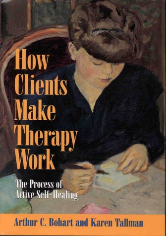 How Clients Make Therapy Work: The Process: Arthur C. Bohart