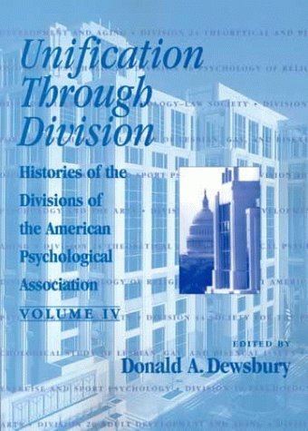 Unification Through Division Vol.IV : Histories of the Divisions of the American Psychological ...