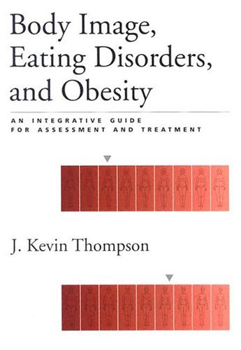 Body Image, Eating, Disorders, and Obesity: An: J. Kevin Thompson