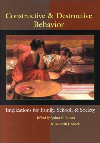 Constructive & Destructive Behavior: Implications for Family, School, & Society.: Bohart (...