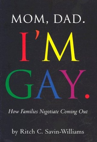 Mom, Dad I'm Gay: How Families Negotiate Coming Out: Savin-Williams, Ritch C.