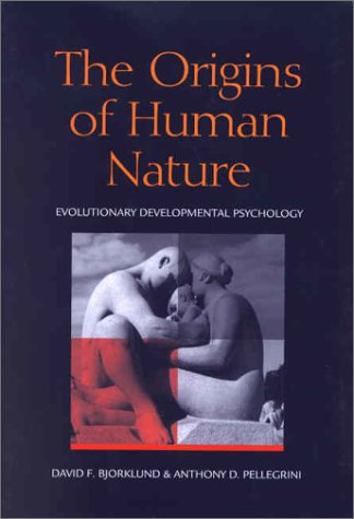 The Origins of Human Nature: Evolutionary Developmental Psychology (1557988781) by Bjorklund, David F.; Pellegrini, Anthony D.