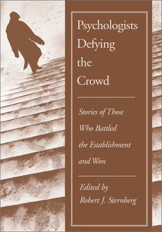 Psychologists Defying the Crowd: Stories of Those: Sternberg, Robert J.
