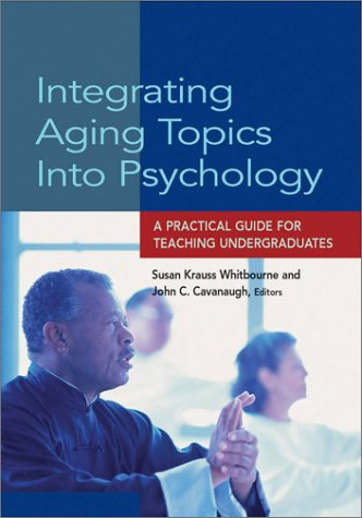 Integrating Aging Topics into Psychology: A Practical: Susan Krauss Whitbourne,