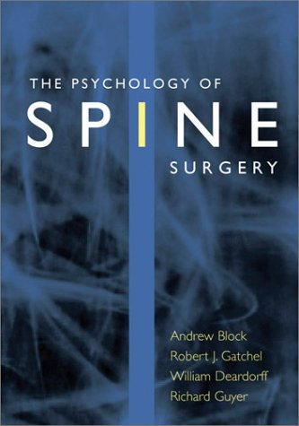 The Psychology of Spine Surgery: Guyer, Richard D., Deardorff, William W., Block, Andrew R.