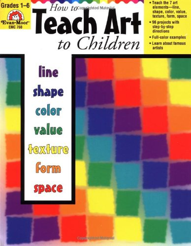 How to Teach Art to Children (Paperback): Evan-Moor Educational Publishers