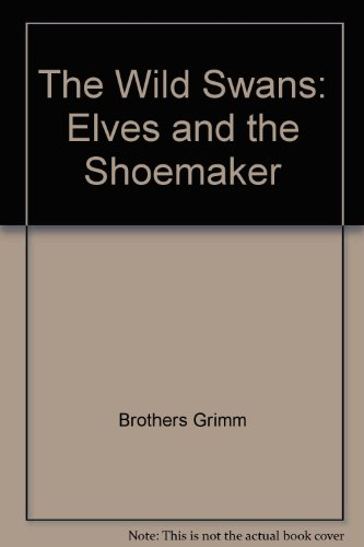 The Wild Swans: Elves and the Shoemaker (1558006710) by Brothers Grimm; Hans Christian Andersen