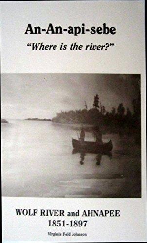 9781558059979: An-An-api-sebe, where is the river?: Wolf River/Ahnapee 1851-1897