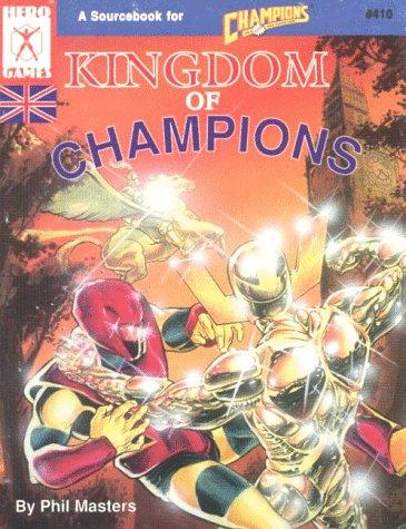 Kingdom of Champions (Hero System & Champions (4th Edition)): Phil Masters