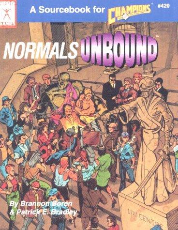 Normals Unbound (Hero System & Champions (4th Edition)): Brannon Boren, Patrick Bradley