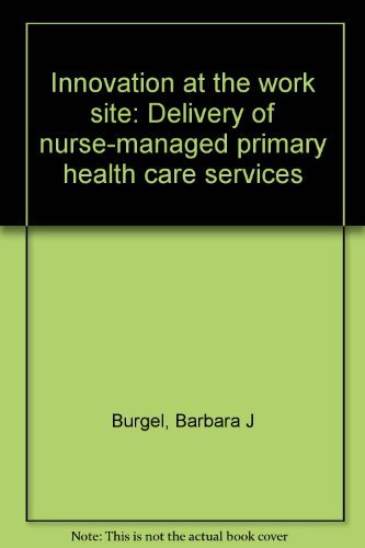 Innovation at the work site: Delivery of nurse-managed primary health care services: Barbara J ...