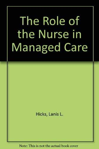 The Role of the Nurse in Managed: Hicks, Lanis L.