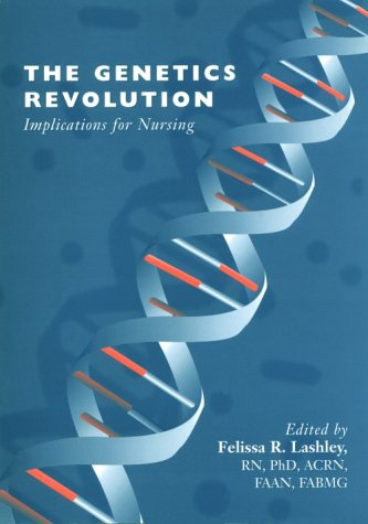 The Genetics Revolution: Implications for Nursing: Felissa R. Lashley