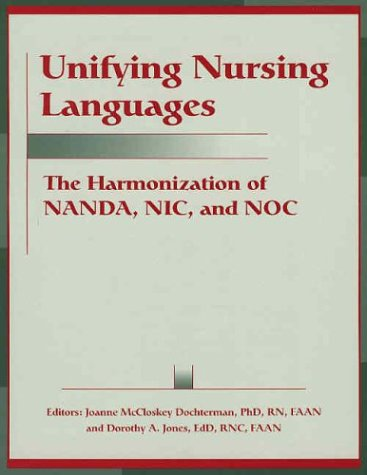 Unifying Nursing Languages: The Harmonization of Nanda,: Editor-Joanne McCloskey Dochterman;
