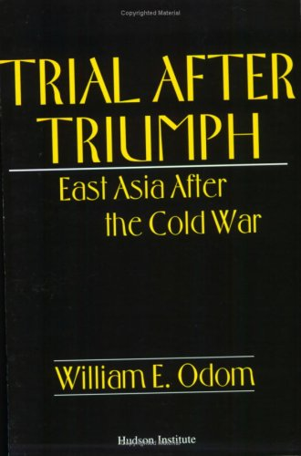Trial After Triumph: East Asia After the: Odom, William E.,