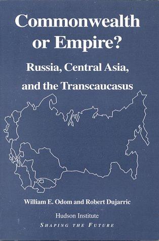 Commonwealth or Empire? Russia, Central Asia, and the Transcaucasus: Odom, William E.; Dujarric, ...