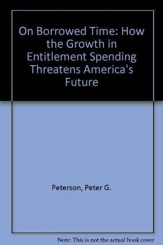 On Borrowed Time: How the Growth in Entitlement Spending Threatens America's Future: Peterson,...