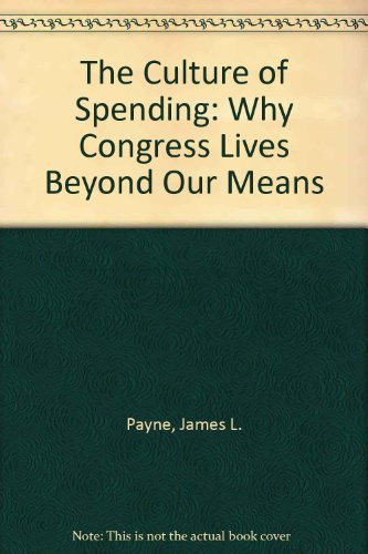 9781558151345: The Culture of Spending: Why Congress Lives Beyond Our Means