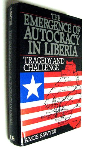 Emergence of Autocracy in Liberia: Tragedy and Challenge: Sawyer, Amos
