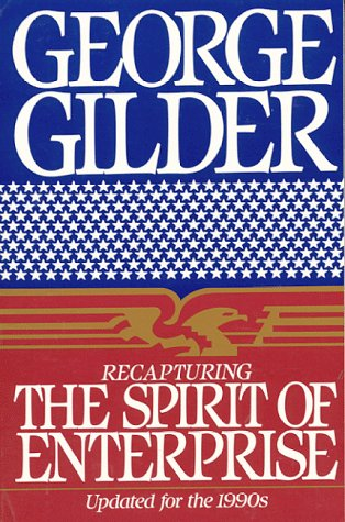 Recapturing the Spirit of Enterprise (1558152016) by Gilder, George