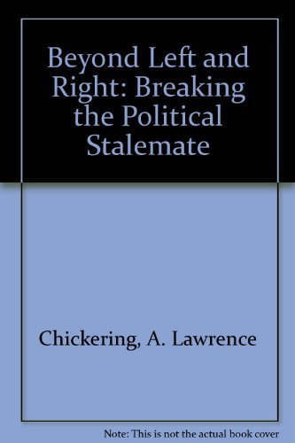 Beyond Left and Right: Breaking the Political Stalemate: Chickering, A. Lawrence