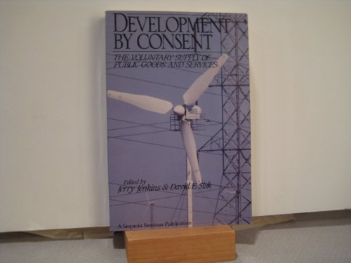 9781558152731: Development by Consent: The Voluntary Supply of Public Goods and Services (A Sequoia Seminar)