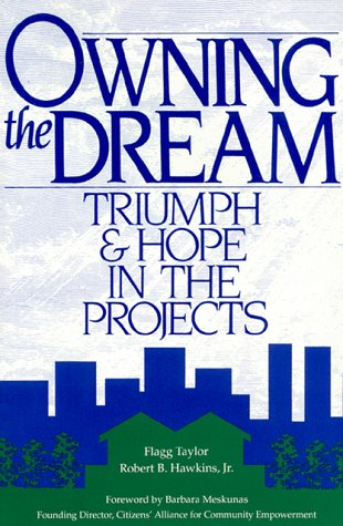 Owning the Dream: Triumph and Hope in the Projects: Flagg Taylor