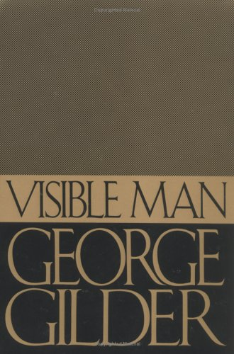 Visible Man: A True Story of Post-Racist America (1558154655) by Gilder, George