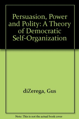 9781558155190: Persuasion, Power and Polity: A Theory of Democratic Self-Organization