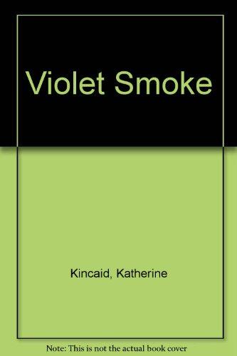 Violet Smoke: Kincaid, Katherine