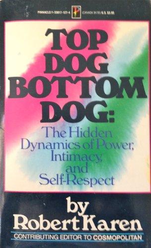 Top Dog Bottom Dog: The Hidden Dynamics of Power, Intimacy and Self-Respect: Robert Karen