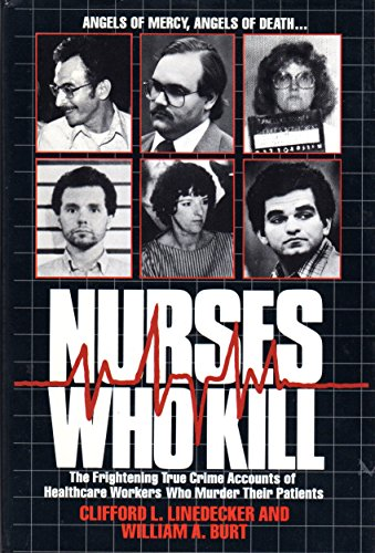 9781558174498: Nurses Who Kill: The Frightening True Crime Accounts of Healthcare Workers Who Murder Their Patients