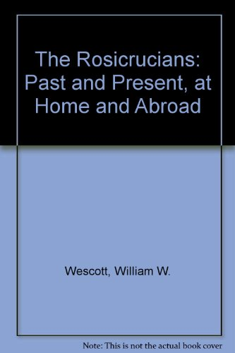 9781558181212: The Rosicrucians: Past and Present, at Home and Abroad