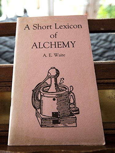 9781558181649: A Short Lexicon of Alchemy: Explaining the Chief Terms Used by Paracelsus and Other Hermetic Philosophers
