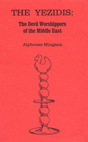 YEZIDIS (THE): The Devil Worshippers Of The: Mingana, Alphonse