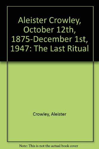 9781558182547: Aleister Crowley, October 12th, 1875-December 1st, 1947: The Last Ritual