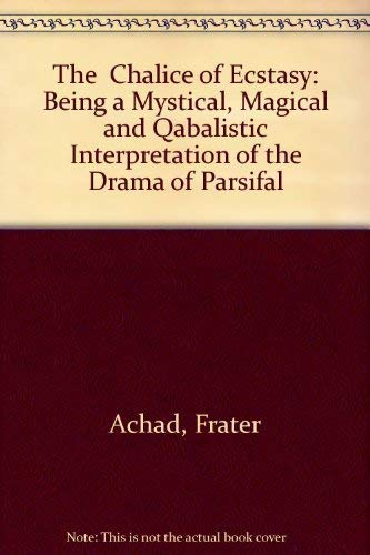 9781558182844: The Chalice of Ecstasy: Being a Mystical, Magical and Qabalistic Interpretation of the Drama of Parsifal
