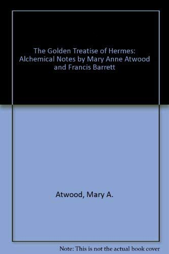 The Golden Treatise of Hermes : With Alchemical Notes by Mary Anne Atwood: Smith, Patrick J. (...