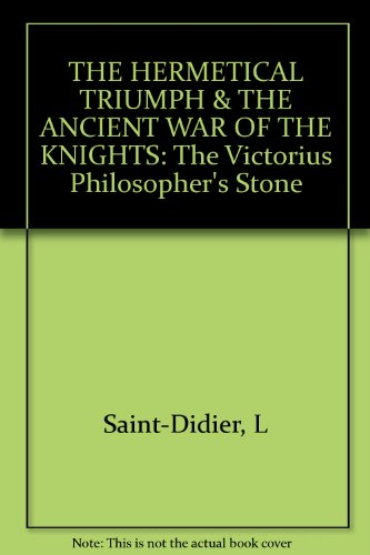 THE HERMETICAL TRIUMPH & THE ANCIENT WAR OF THE KNIGHTS: The Victorius Philosopher's Stone (1558184236) by L Saint-Didier; Patrick Smith