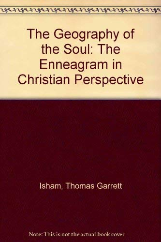 The Geography of the Soul: The Enneagram in Christian Perspective: Isham, Thomas Garrett