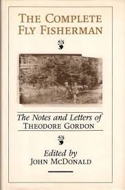 THE COMPLETE FLY FISHERMAN: THE NOTES AND LETTERS OF THEODORE GORDON: McDonald, John, editor