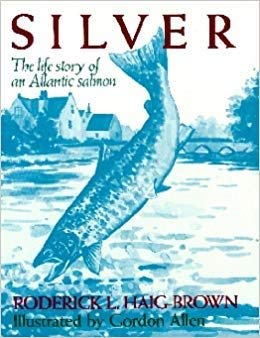 Silver: The Life Story of an Atlantic Salmon (1558210512) by Roderick L. Haig-Brown