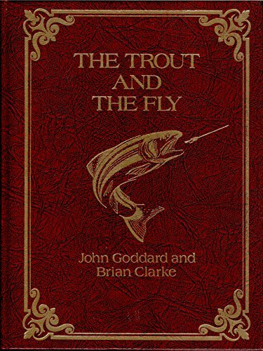 THE TROUT AND THE FLY: A New Approach: Clarke, Brian & Goddard, John
